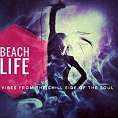 Beach Life (Vibes from the Chill Side of the Soul) von Various Artists