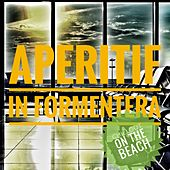 Aperitif in Formentera (Chillout on the Beach) de Various Artists