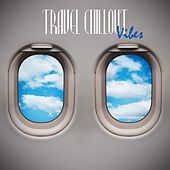 Travel Chillout Vibes by Various Artists