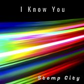I Know You by Stomp City
