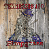 Pimpgrass by Tennessee Jed