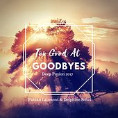 Too Good at Goodbyes (Deep Fusion 2017) by Fabian Laumont