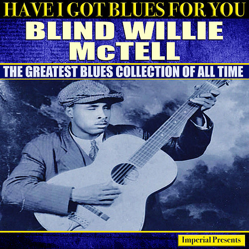 Blind Willie McTell  (Have I Got Blues For You) de Blind Willie McTell
