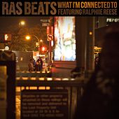 What I'm Connected To (feat. Ralphiie Reese) by Ras Beats