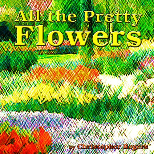 All the pretty flowers by christopher rogers mightylinksfo