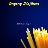Onyong Majikero by Sixth Street Slugger