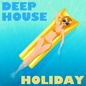 Deep House Holiday by Various Artists