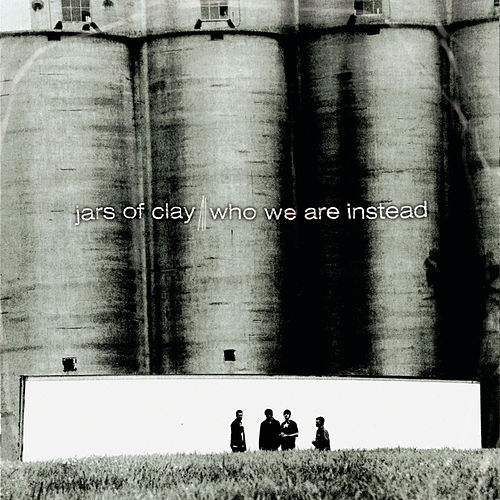 Who We Are Instead by Jars of Clay
