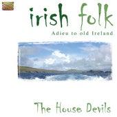 Irish Folk - Adieu to old Ireland by The House Devils