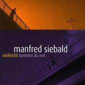 Vielleicht kommst du mit by Manfred Siebald
