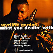 What You Dealin' With by Wycliffe Gordon