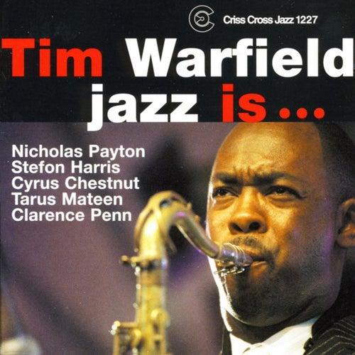 Jazz Is.. by Tim Warfield