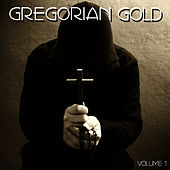 Gregorian Gold Volume 1 by The Chant Masters