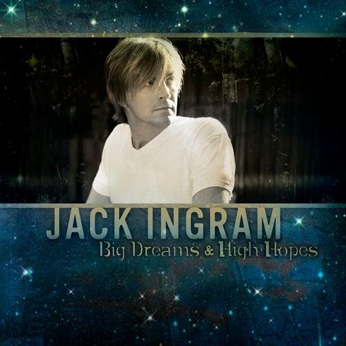 Big Dreams & High Hopes by Jack Ingram
