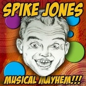 Musical Mayhem !!! by Spike Jones