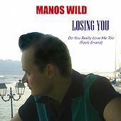 Losing You / Do You Really Love Me Too (Fool's Errand) by Manos Wild