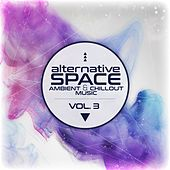 Alternative Space - Ambient & Chillout Music, Vol. 3 by Various Artists
