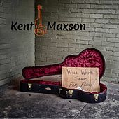 Will Write Songs for Food by Kent Maxson