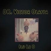 Ilu Le O by Dr. Victor Olaiya