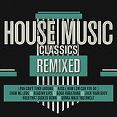House Music Classics Remixed by Various Artists