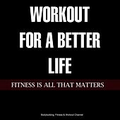 Workout for a Better Life Fitness Is All That Matters by Various Artists