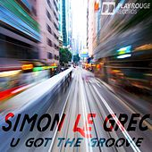 U Got the Groove by Simon Le Grec