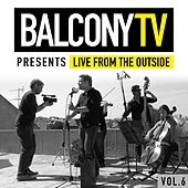 BalconyTV Presents: Live from the Outside, Vol. 6 by Various Artists