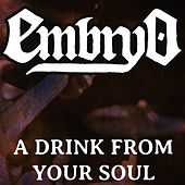 A Drink From Your Soul by Embryo