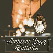 Ambient Jazz Ballads by Relaxing Instrumental Jazz Ensemble