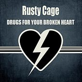 Drugs For Your Broken Heart by Rusty Cage