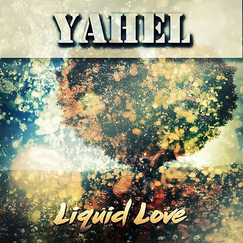 Liquid Love by Yahel