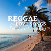 Reggae Love Songs For Valentine's Day by Various Artists