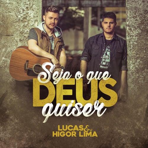 Seja o Que Deus Quiser de Lucas & Higor Lima