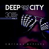Deep and the City (30 Deep House Beats), Vol. 1 by Various Artists