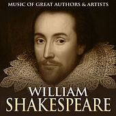 William Shakespeare: Music of Great Authors & Artists by Various Artists
