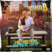 It Ain't Where You from, It's Where You At by Cino B