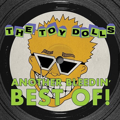Another Bleedin' Best Of! + Bonus Tracks by Toy Dolls