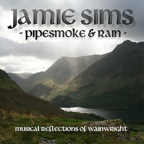 Pipesmoke and Rain: Musical Reflections of Wainwright by Jamie Sims