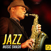 Jazz Music Smash by Various Artists