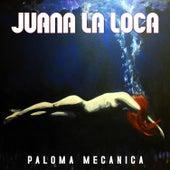Paloma Mecánica by Juana La Loca