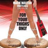 For Your Thighs Only by Fretless