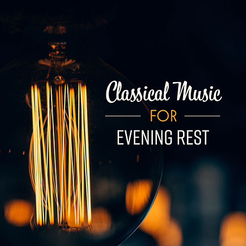 Classical Music for Evening Rest by The Best Relaxing Music Academy