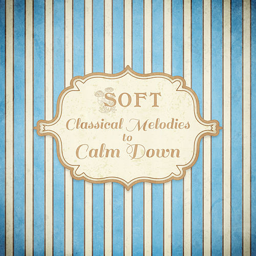 Soft Classical Melodies to Calm Down by Relaxing Piano Music Guys
