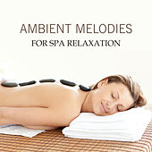 Ambient Melodies for Spa Relaxation by S.P.A