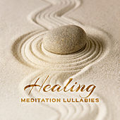 Healing Meditation Lullabies von Lullabies for Deep Meditation