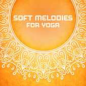 Soft Melodies for Yoga by Calming Sounds