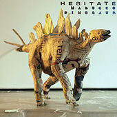 Hesitate by Nabucco Dinosaur