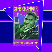 I Fooled You This Time by Gene Chandler