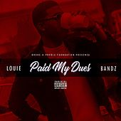 Paid My Dues by Louie Bandz