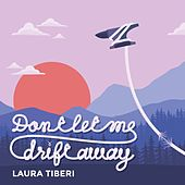 Don't Let Me Drift Away by Laura Tiberi